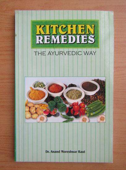 Anticariat: Anand Moreshwar Raut - Kitchen remedies. The ayurvedic way