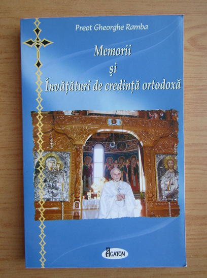Anticariat: Gheorghe Ramba - Memorii si invataturi de credinta ortodoxa