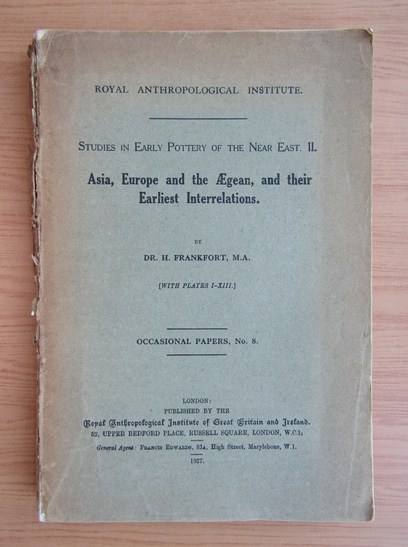 Anticariat: H. Frankfort - Asia, Europe and the Aegean, and their earliest interrelations (1927)