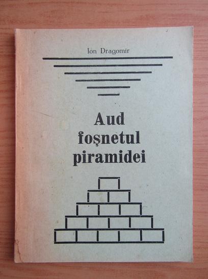 Anticariat: Ion Dragomir - Aud fosnetul piramidei