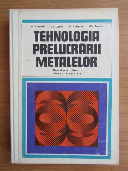 Anticariat: N. Atanasiu - Tehnologia prelucrarii metalelor
