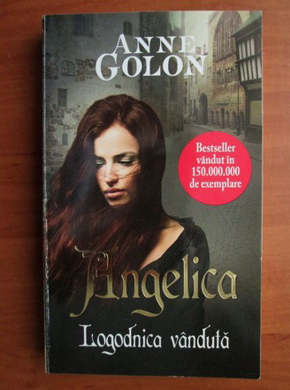 Anticariat: Anne Golon - Angelica. Logodnica vanduta