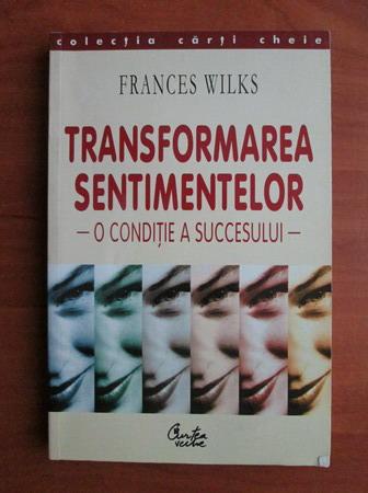 Anticariat: Frances Wilks - Transformarea sentimentelor