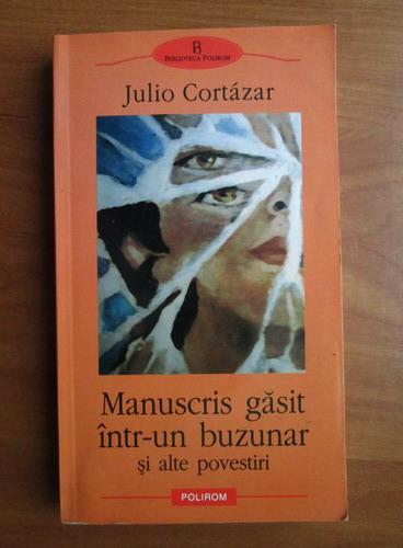 Anticariat: Julio Cortazar - Manuscris gasit intr-un buzunar si alte povestiri