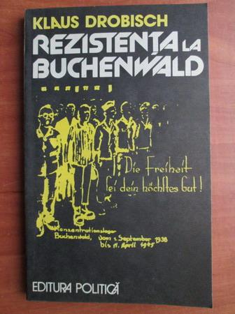 Anticariat: Klaus Drobisch - Rezistenta la Buchenwald
