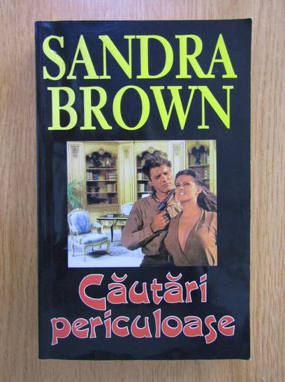 Anticariat: Sandra Brown - Cautari periculoase