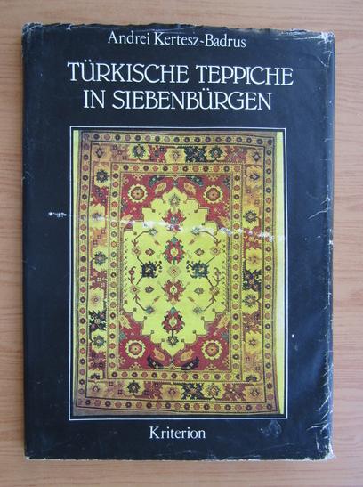 Anticariat: Andrei Kertesz Badrus - Turkische teppiche in siebenbgren