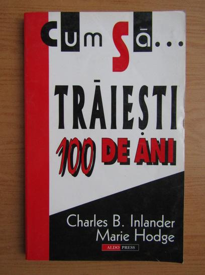 Anticariat: Charles B. Inlander - Cum sa traiesti 100 de ani