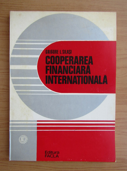 Anticariat: Grigore Silasi - Cooperarea financiara internationala