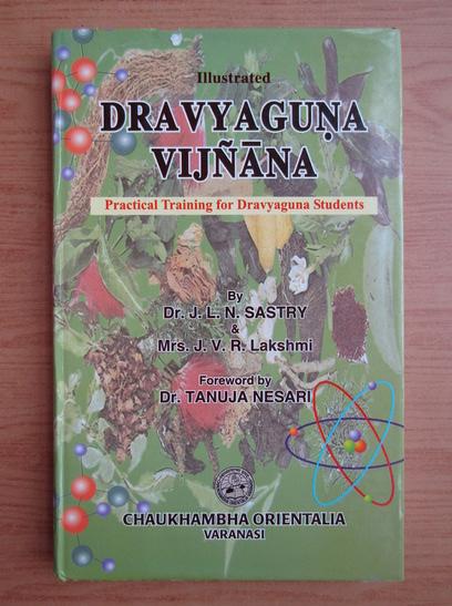 Anticariat: J. L. N. Sastry - Illustrated Dravyaguna Vijnana