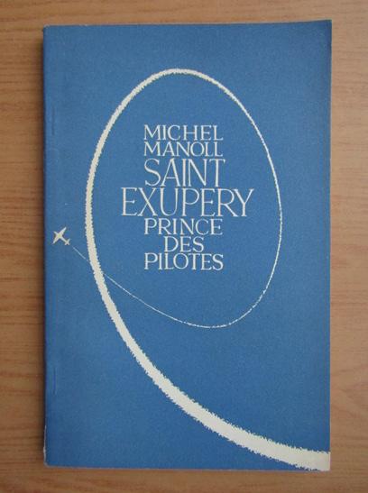Anticariat: Michel Manoll - Saint-Exupery prince des pilotes