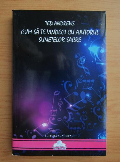 Anticariat: Ted Andrews - Cum sa te vindeci cu ajutorul sunetelor sacre