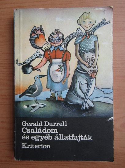 Anticariat: Gerald Durrell - Csaladom es egyeb allatfajtak