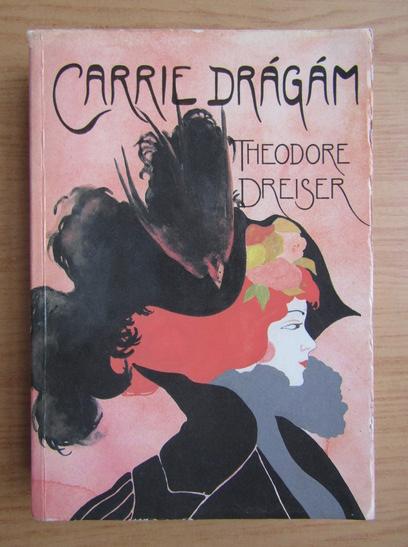 Anticariat: Theodore Dreiser - Carrie Dragam