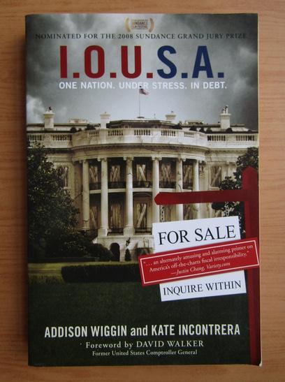Anticariat: Addison Wiggin - I. O. U. S. A.