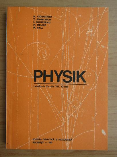 Anticariat: D. Ciobotaru - Physik. Lehrbuch fur die XII Klasse