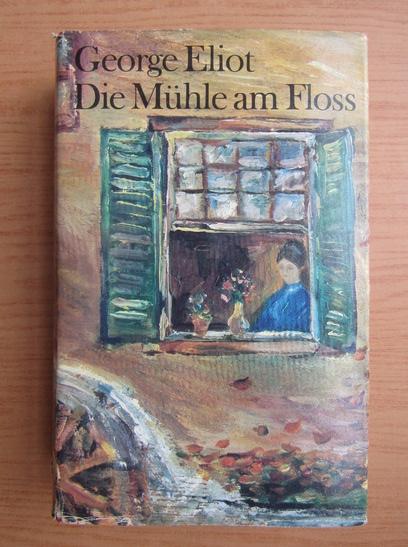 Anticariat: George Eliot - Die Muhle am Floss