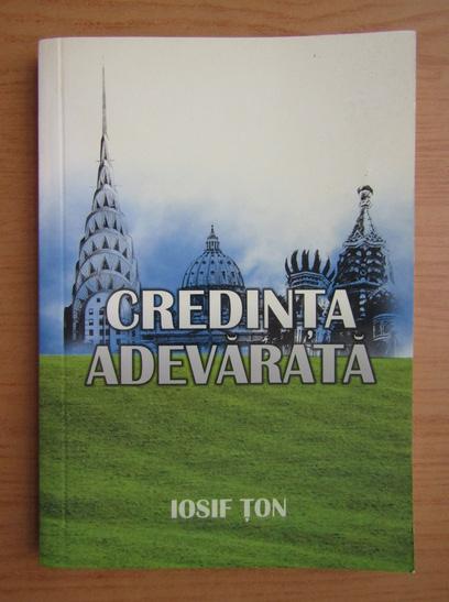 Anticariat: Iosif Ton - Credinta adevarata