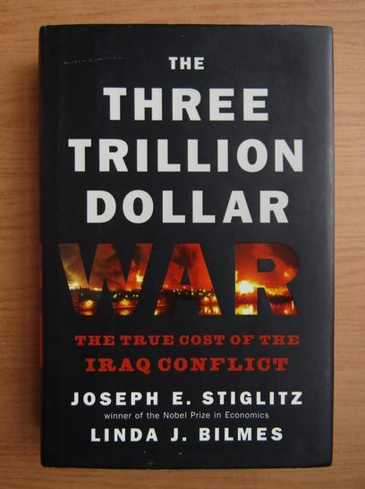 Anticariat: Joseph E. Stiglitz - The three trillion dollar war
