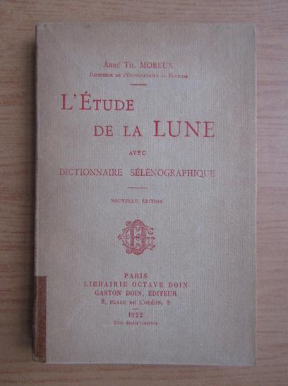 Anticariat: Th. Moreux - L'etude de la Lune (1922)