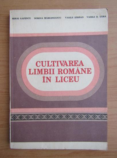 Anticariat: Mihai Gafencu - Cultivarea limbii romane in liceu