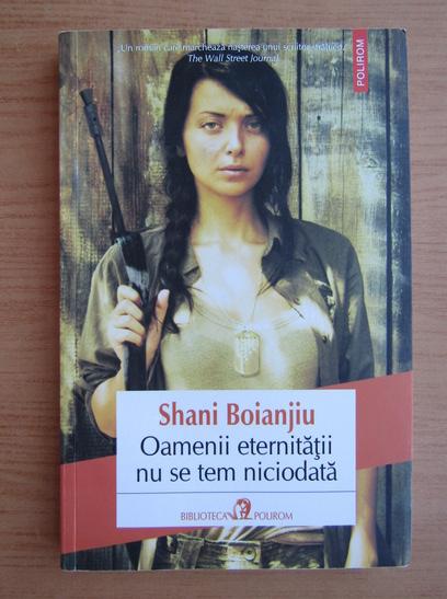 Anticariat: Shani Boianjiu - Oamenii eternitatii nu se tem niciodata