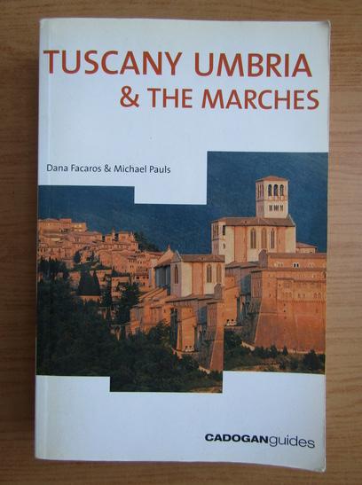 Anticariat: Dana Facaros - Tuscany Umbria and the Marches