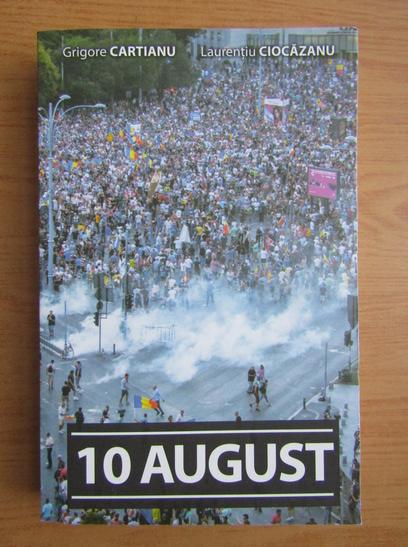 Anticariat: Grigore Cartianu - 10 august