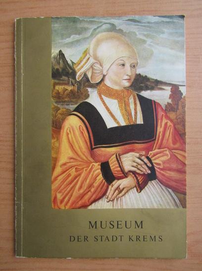 Anticariat: Harry Kuhnel - Fuhrer durch das Museum der Stadt. Krems an der Donau