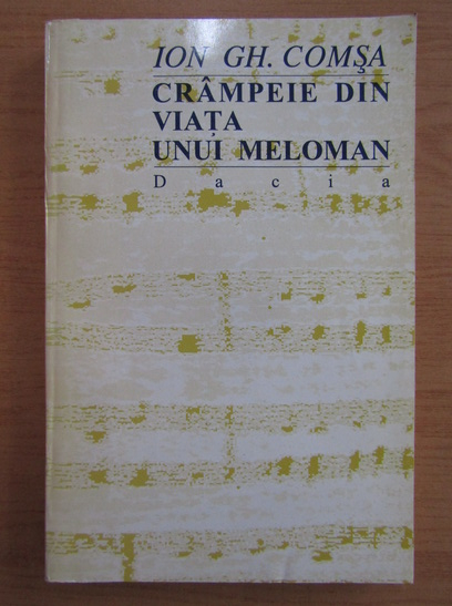 Anticariat: Ion Gh. Comsa - Crampeie din viata unui meloman