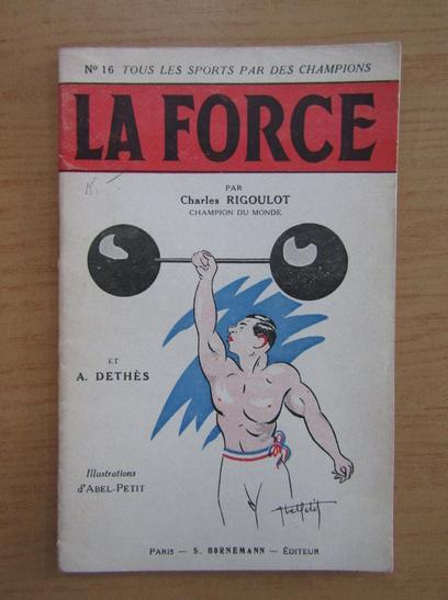 Anticariat: Charles Rigoulot - La force