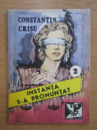 Anticariat: Constantin Crisu - Instanta s-a pronuntat (volumul 2)