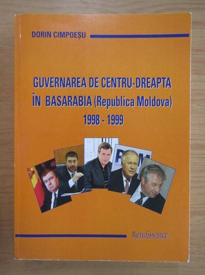 Anticariat: Dorin Cimpoesu - Guvernarea de centru-dreapta in Basarabia