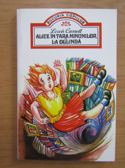 Anticariat: Lewis Carroll - Alice in Tara Minunilor. La oglinda