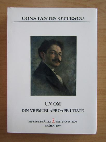 Anticariat: Constantin Ottescu - Un om din vremuri aproape uitate