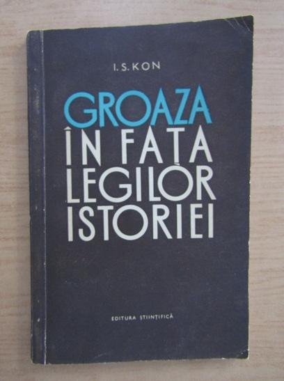 Anticariat: I. S. Kon - Groaza in fata legilor istoriei