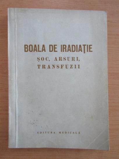 Anticariat: Mircea Duma - Boala de iradiatie soc, arsuri, transfuzii