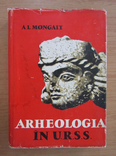 Anticariat: A. L. Mongait - Arheologia in U. R. S. S.