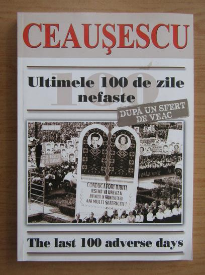 Anticariat: Carol Roman - Ceausescu. Ultimele 100 de zile nefaste