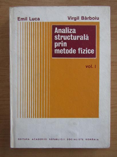 Anticariat: Emil Luca - Analiza structurala prin metode fizice (volumul 1)