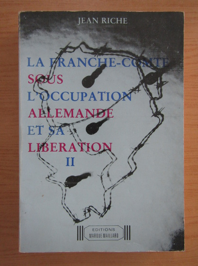 Anticariat: Jean Riche - La franche-comte sous l'occupation allemande et sa liberation (volumul 2)