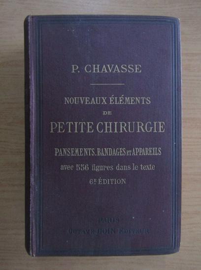 Anticariat: P. Chavasse - Nouveaux elements de petite chirurgie