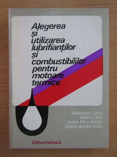 Anticariat: Alexandru Nica - Alegerea si utilizarea lubrifiantilor si combustibililor pentru motoare termice
