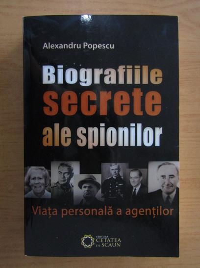 Anticariat: Alexandru Popescu - Biografiile secrete ale spionilor. Viata personala a agentilor
