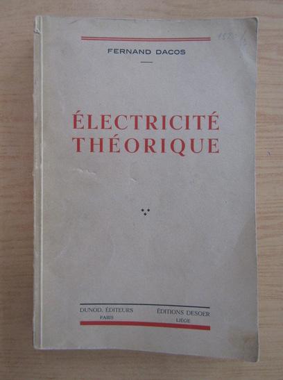 Anticariat: Fernand Dacos - Electricite theorique