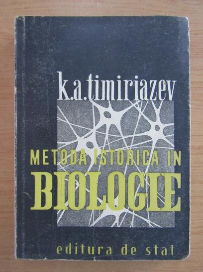 Anticariat: K. A. Timiriazev - Metoda istorica in biologie
