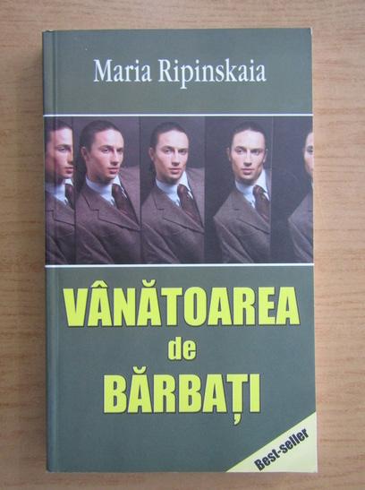 Anticariat: Maria Ripinskaia - Vanatoarea de barbati