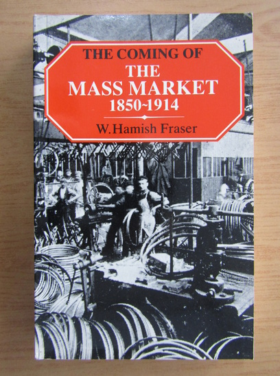 Anticariat: W. Hamish Fraser - The coming of the mass market