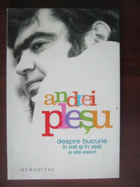 Anticariat: Andrei Plesu - Despre bucurie in est si in vest si alte eseuri