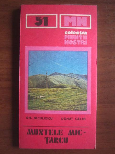 Anticariat: Gh. Niculescu, Danut Calin - Muntele Mic-Tarcu (colectia Muntii Nostri)